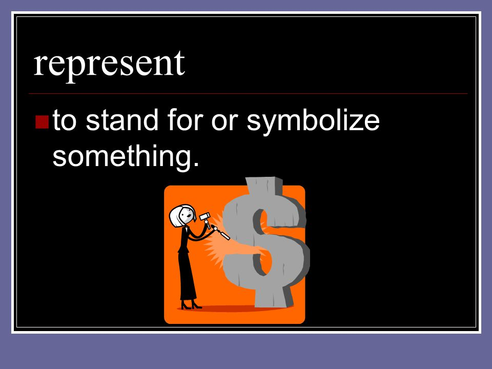 represent to stand for or symbolize something.