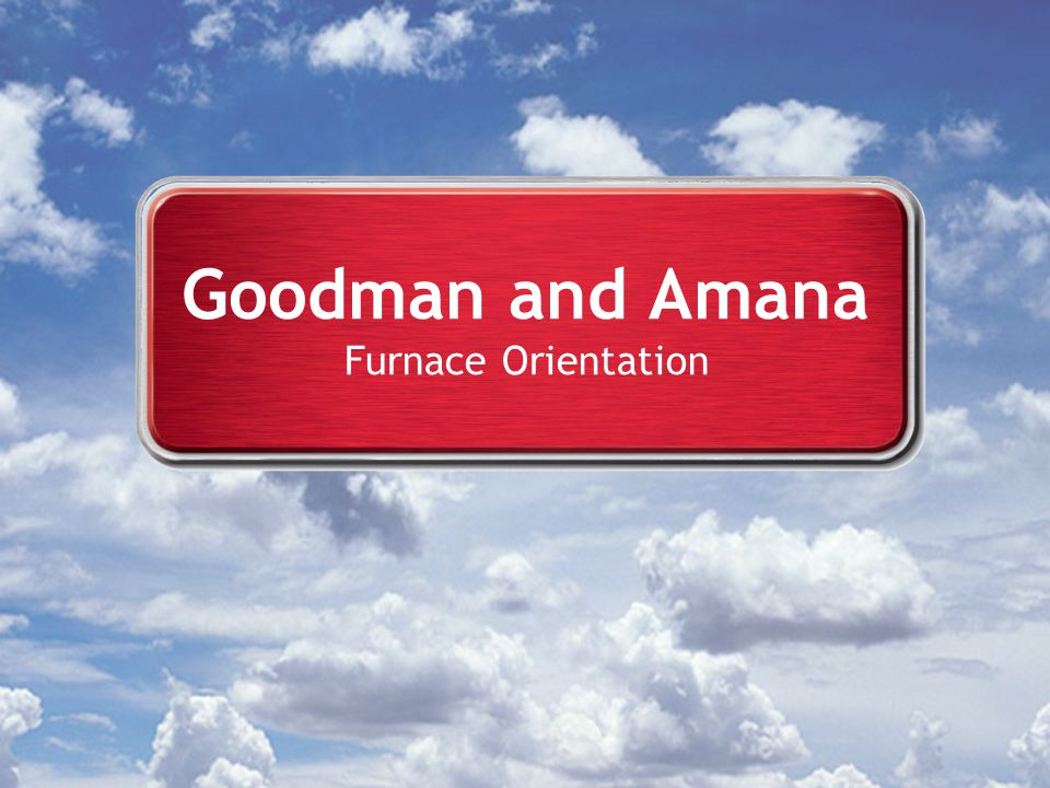 Goodman and Amana Furnace Orientation