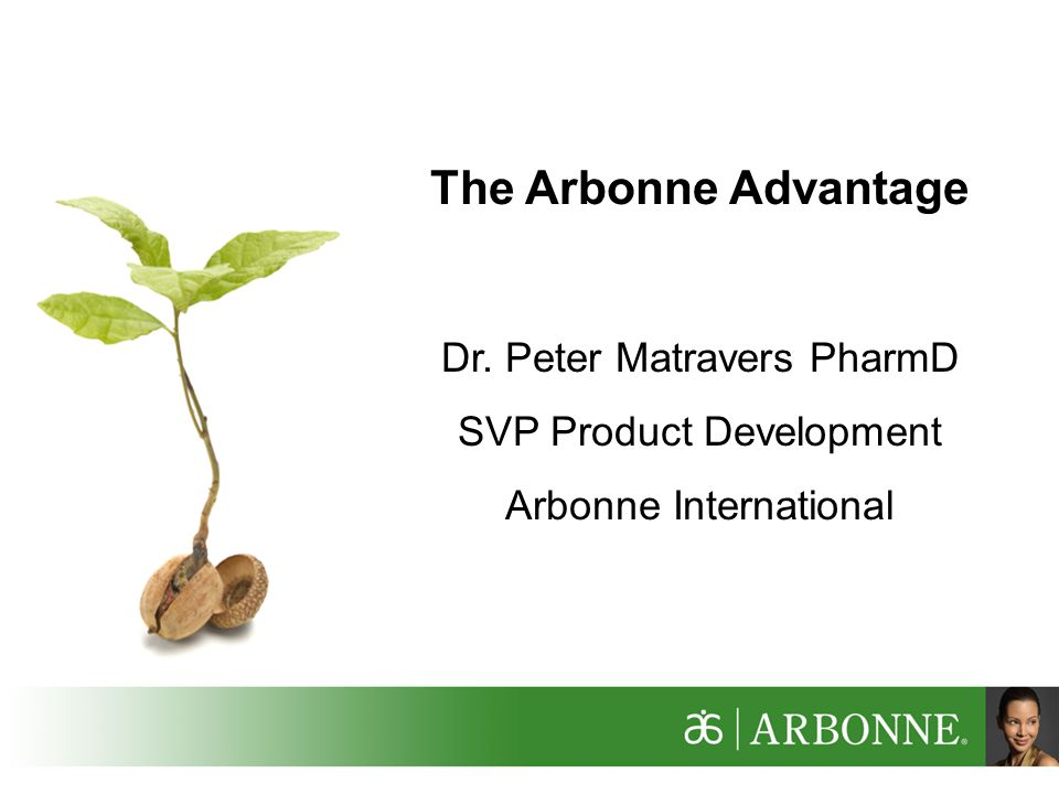 The Arbonne Advantage Dr. Peter Matravers PharmD