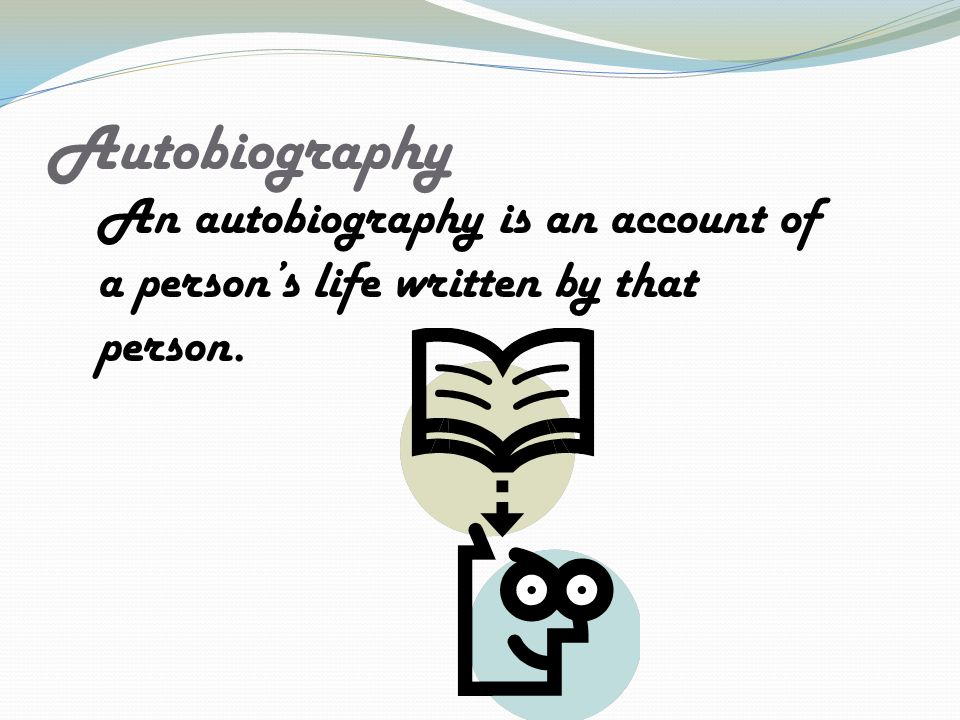 Autobiography An autobiography is an account of a person's life written by that person.