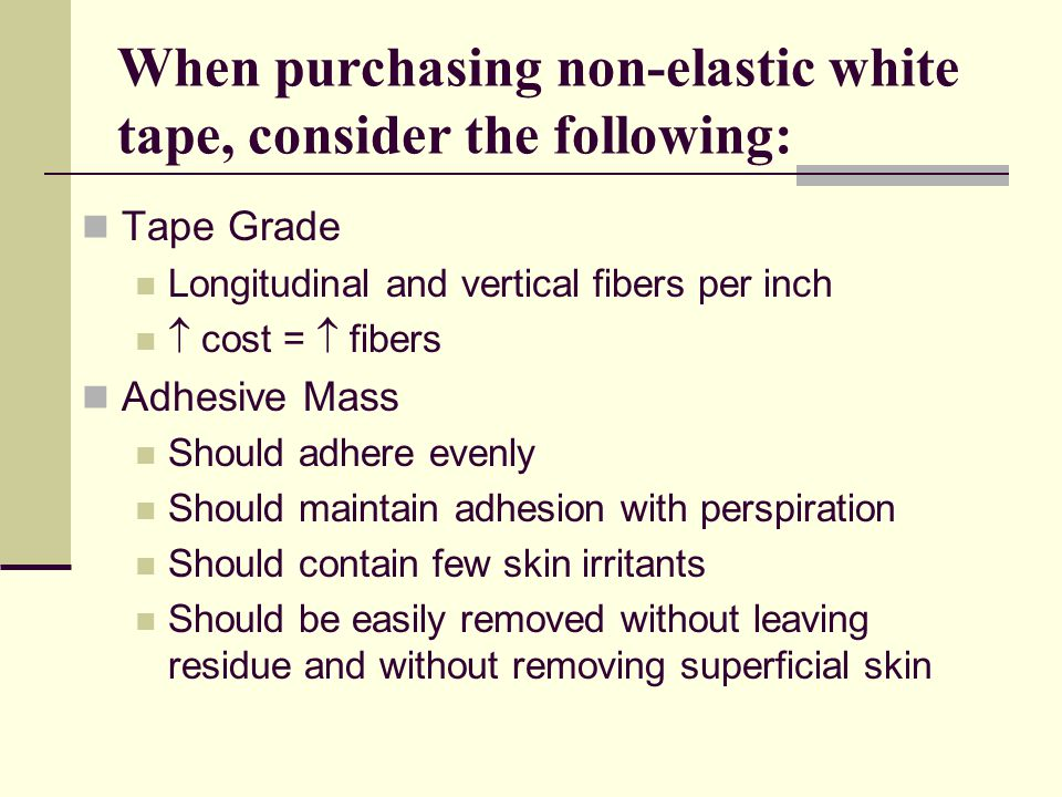 When purchasing non-elastic white tape, consider the following: