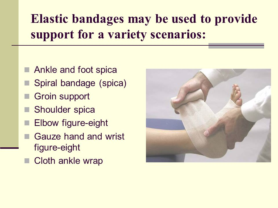 Elastic bandages may be used to provide support for a variety scenarios: