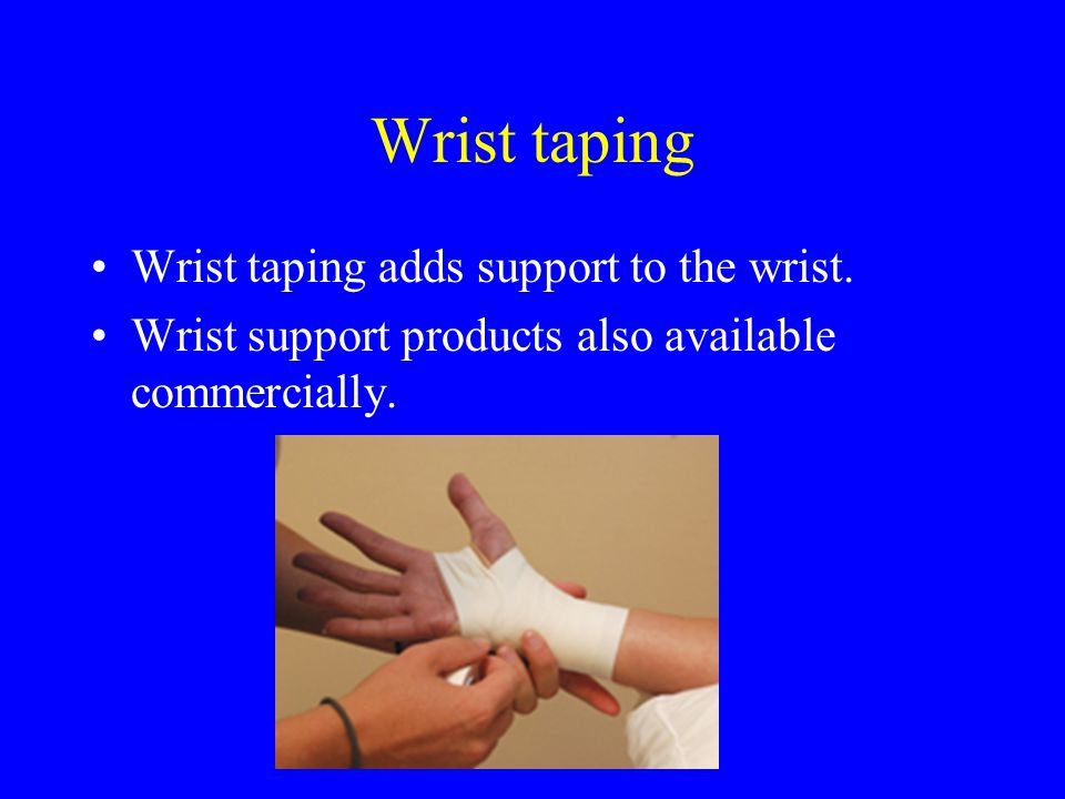 Wrist taping Wrist taping adds support to the wrist.