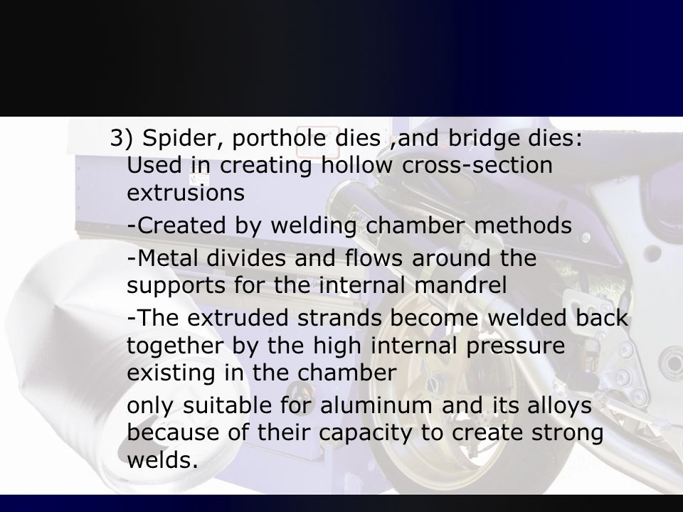 3) Spider, porthole dies ,and bridge dies: Used in creating hollow cross-section extrusions