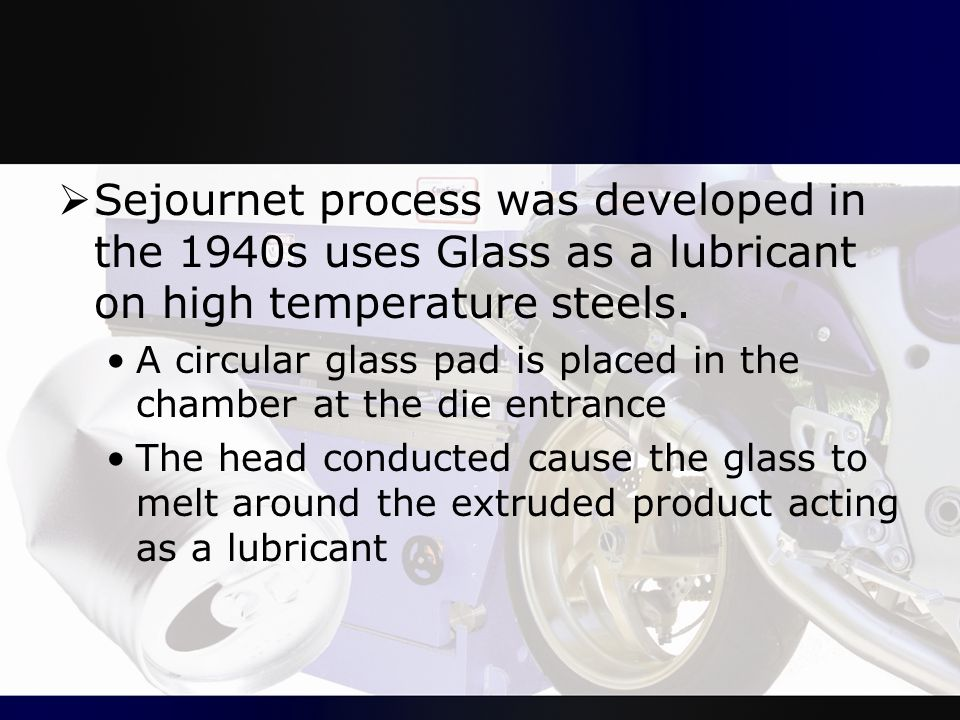 Sejournet process was developed in the 1940s uses Glass as a lubricant on high temperature steels.