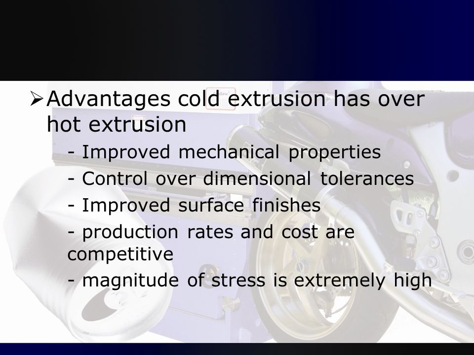 Advantages cold extrusion has over hot extrusion