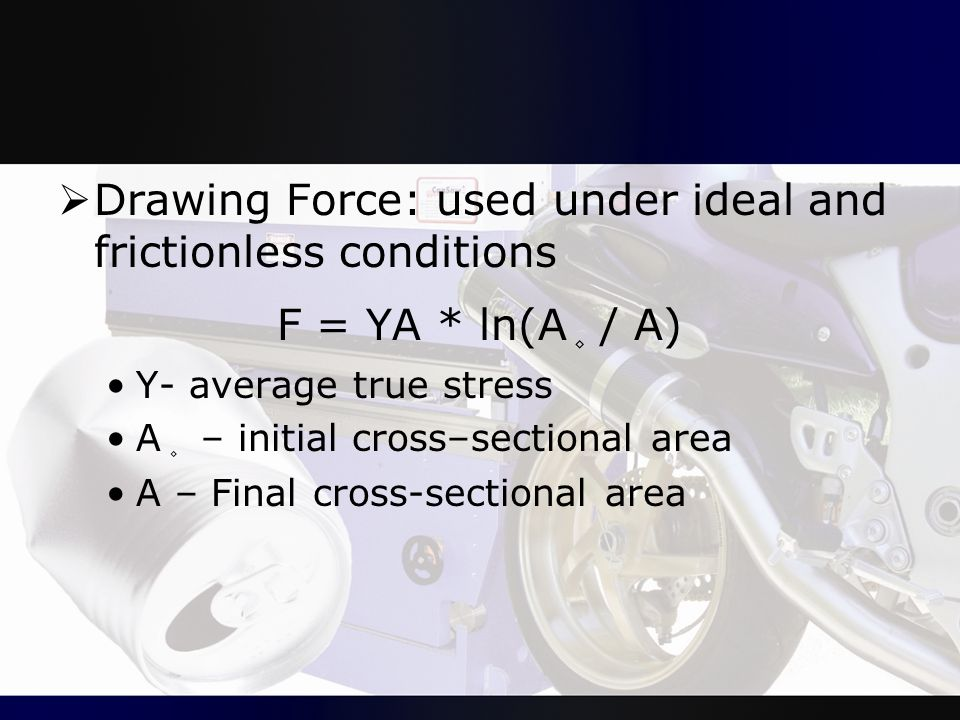 Drawing Force: used under ideal and frictionless conditions