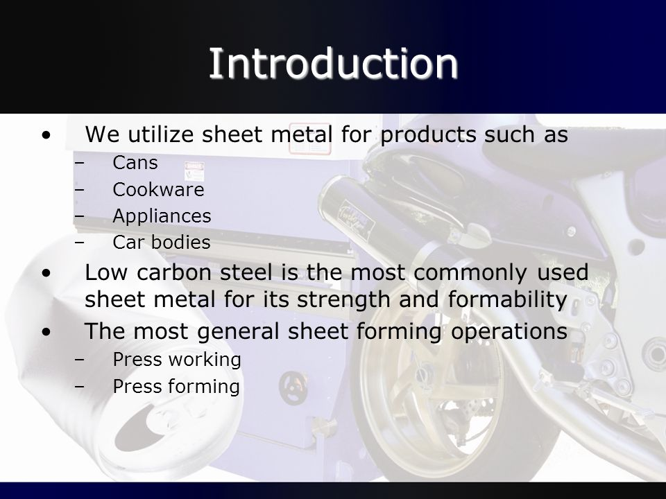 Introduction We utilize sheet metal for products such as