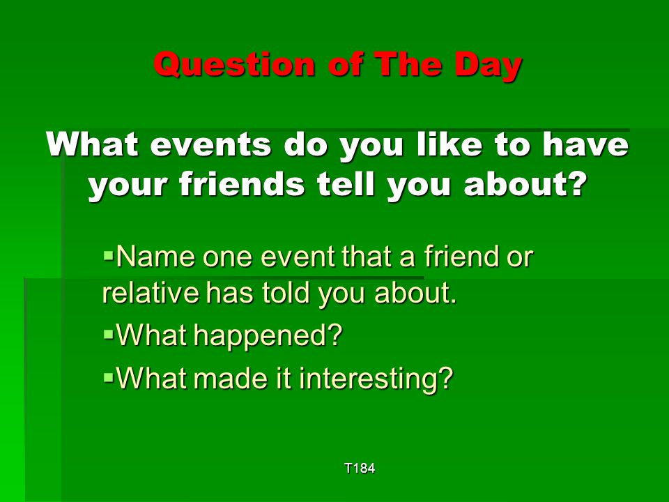 Question of The Day What events do you like to have your friends tell you about