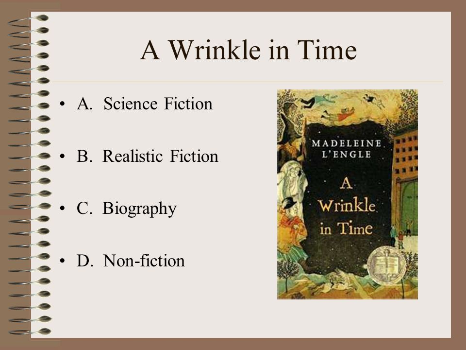 A Wrinkle in Time A. Science Fiction B. Realistic Fiction C. Biography