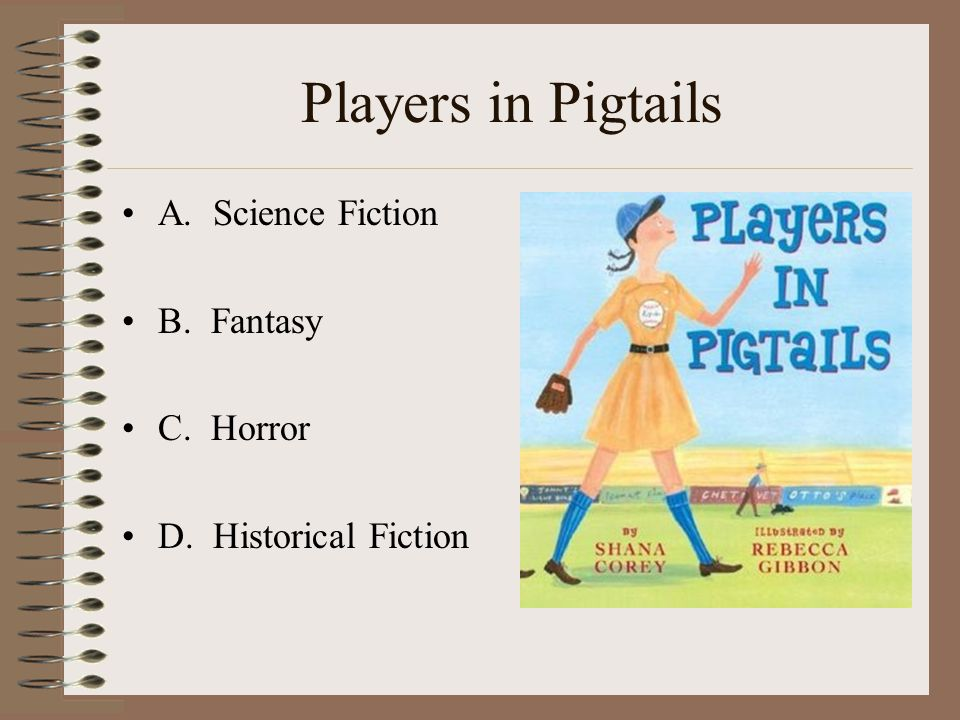 Players in Pigtails A. Science Fiction B. Fantasy C. Horror