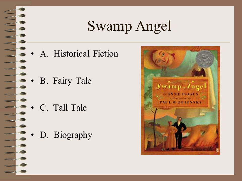 Swamp Angel A. Historical Fiction B. Fairy Tale C. Tall Tale
