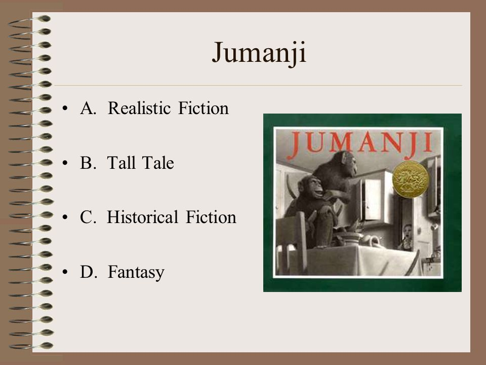 Jumanji A. Realistic Fiction B. Tall Tale C. Historical Fiction