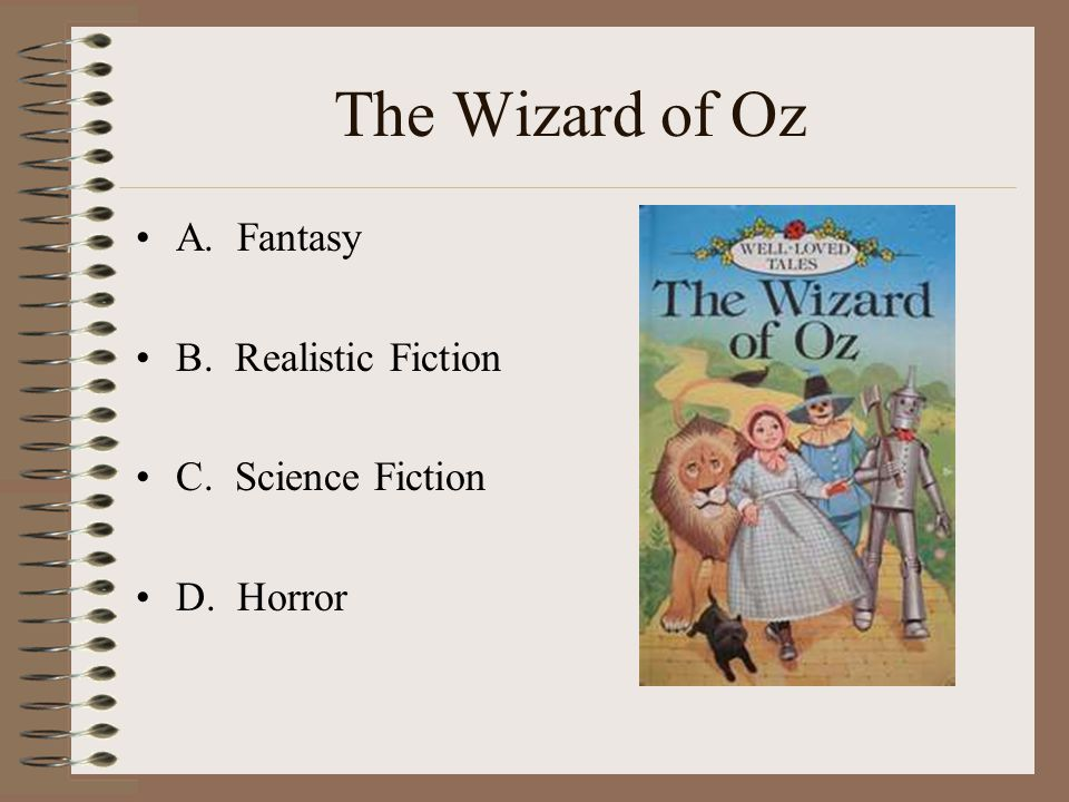 The Wizard of Oz A. Fantasy B. Realistic Fiction C. Science Fiction