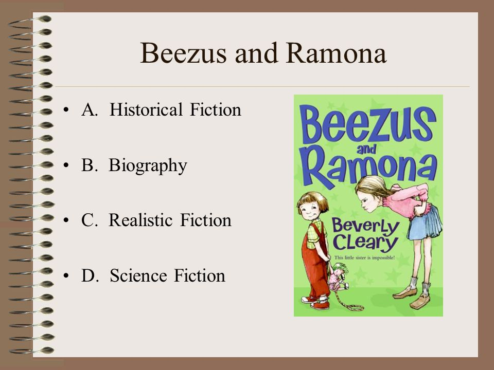 Beezus and Ramona A. Historical Fiction B. Biography