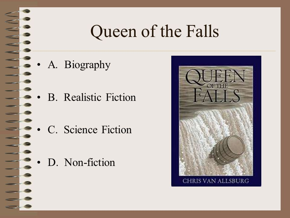 Queen of the Falls A. Biography B. Realistic Fiction