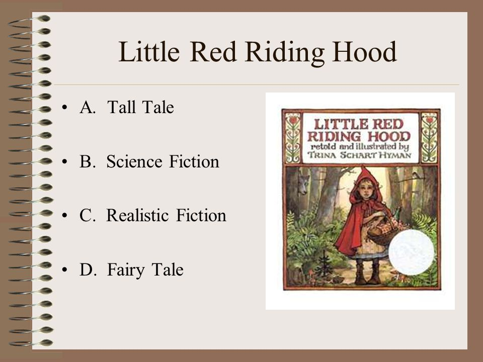 Little Red Riding Hood A. Tall Tale B. Science Fiction