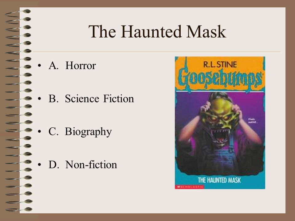 The Haunted Mask A. Horror B. Science Fiction C. Biography