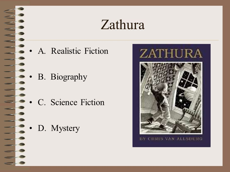 Zathura A. Realistic Fiction B. Biography C. Science Fiction