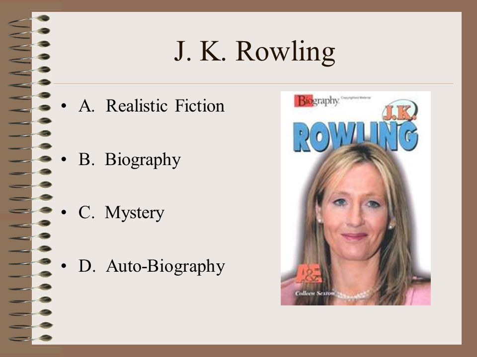 J. K. Rowling A. Realistic Fiction B. Biography C. Mystery