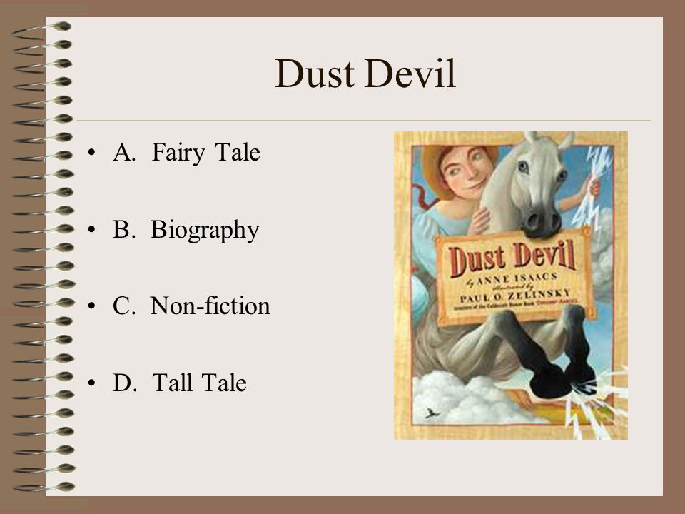 Dust Devil A. Fairy Tale B. Biography C. Non-fiction D. Tall Tale