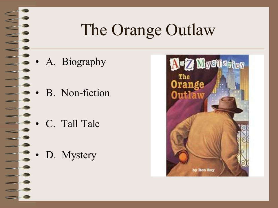 The Orange Outlaw A. Biography B. Non-fiction C. Tall Tale D. Mystery