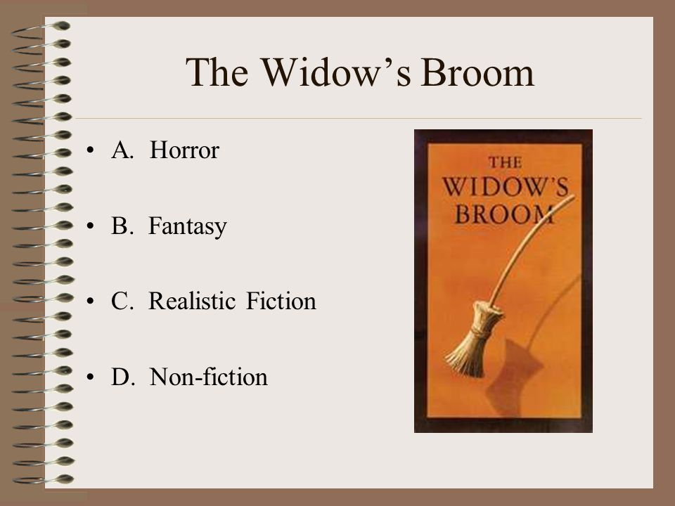 The Widow's Broom A. Horror B. Fantasy C. Realistic Fiction