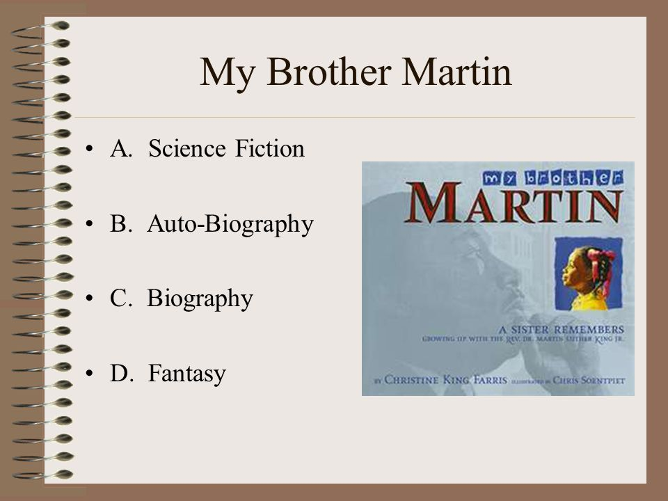 My Brother Martin A. Science Fiction B. Auto-Biography C. Biography