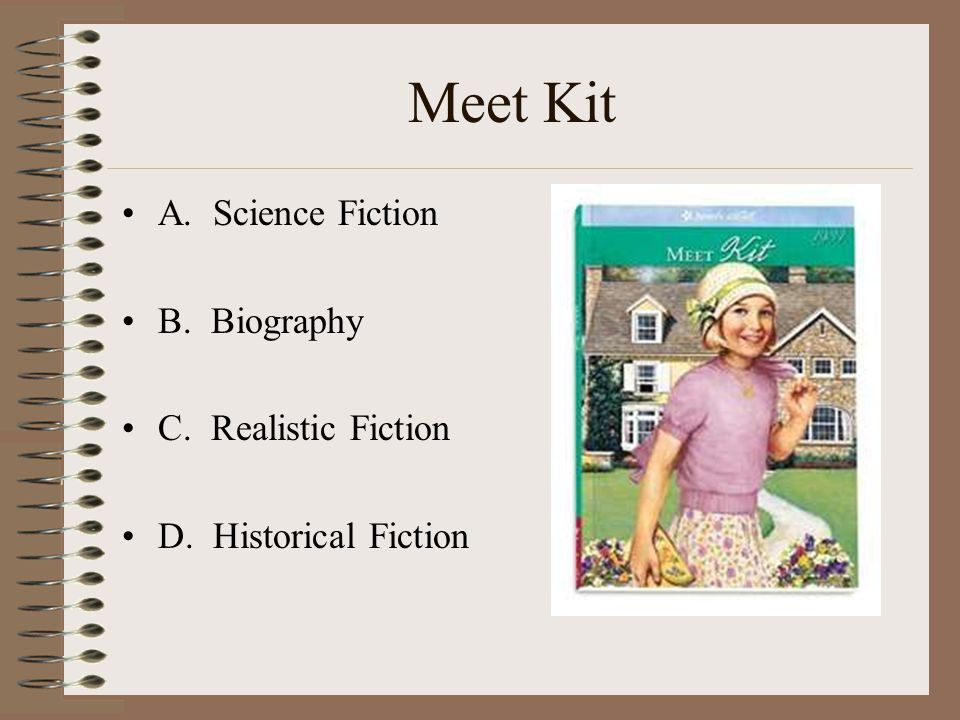Meet Kit A. Science Fiction B. Biography C. Realistic Fiction