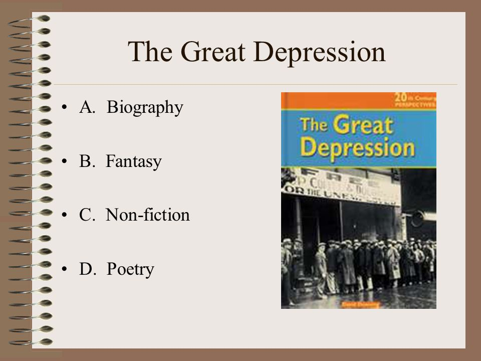 The Great Depression A. Biography B. Fantasy C. Non-fiction D. Poetry