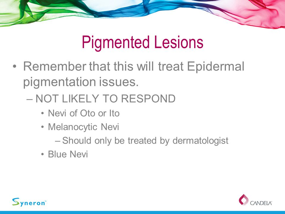 Pigmented Lesions Remember that this will treat Epidermal pigmentation issues. NOT LIKELY TO RESPOND.
