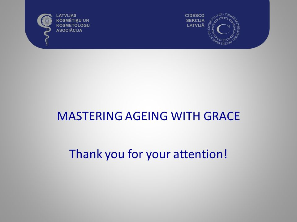 MASTERING AGEING WITH GRACE Thank you for your attention!