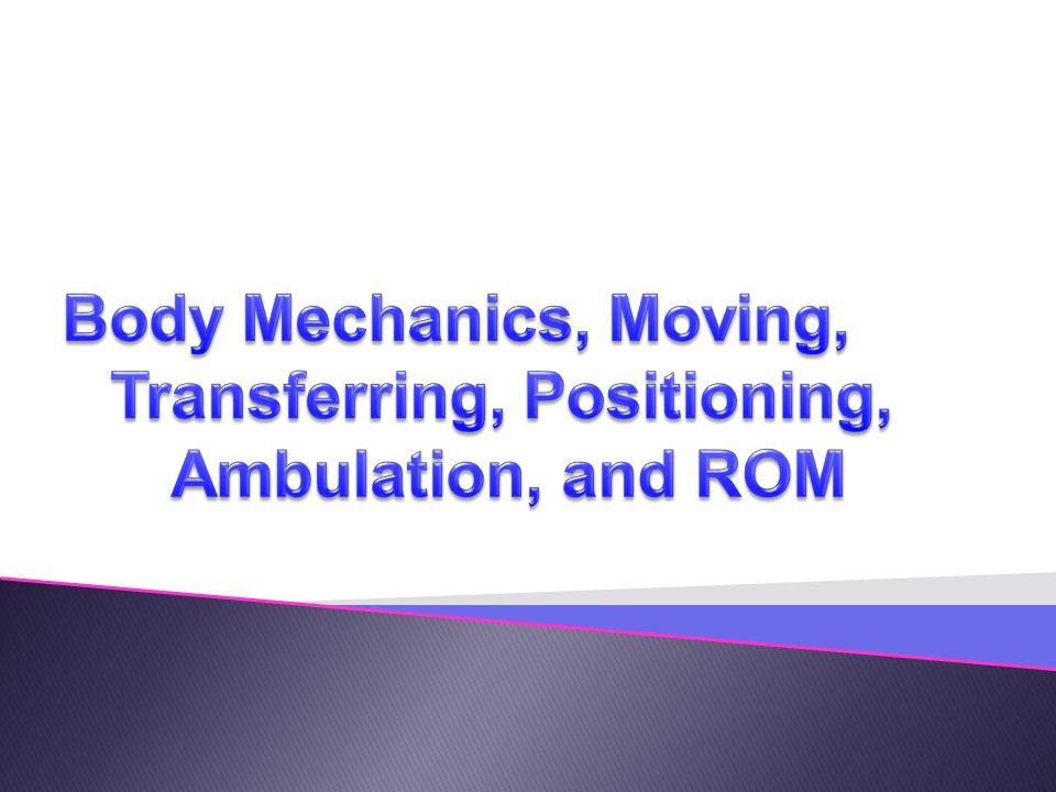 Body Mechanics, Moving, Transferring, Positioning, Ambulation, and ROM
