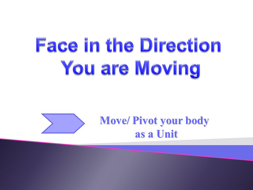 Face in the Direction You are Moving