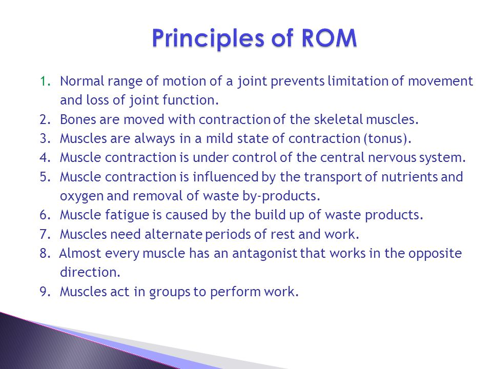 Principles of ROM 1. Normal range of motion of a joint prevents limitation of movement. and loss of joint function.