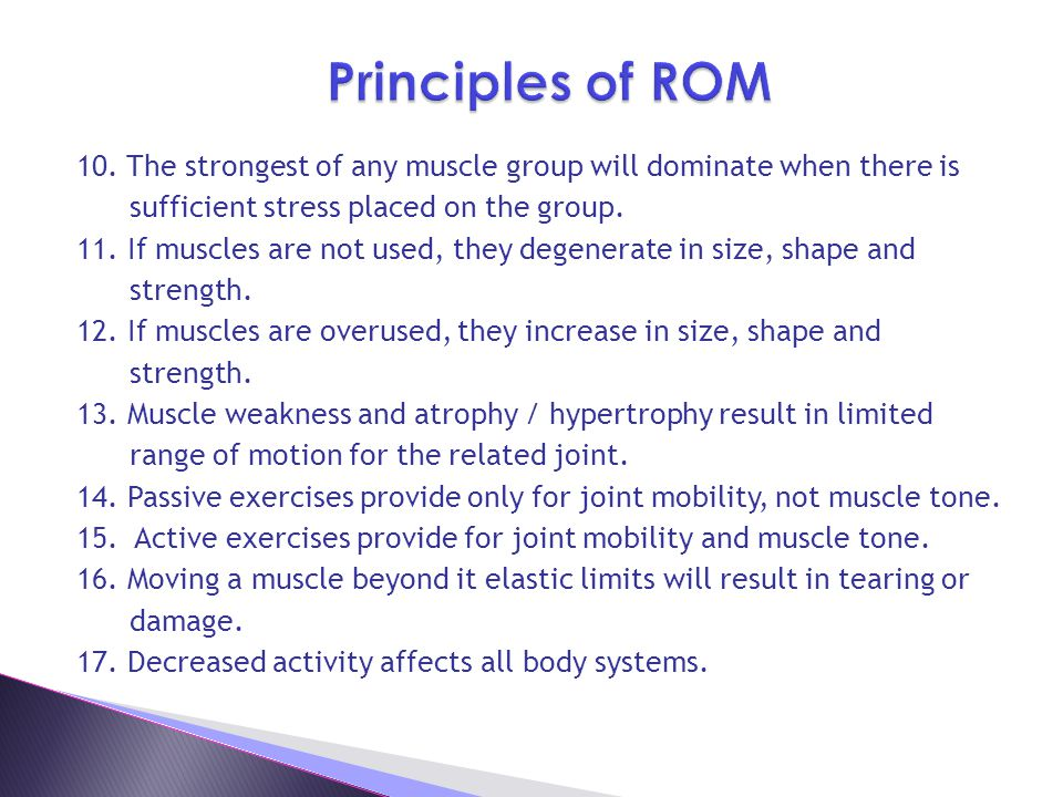 Principles of ROM 10. The strongest of any muscle group will dominate when there is. sufficient stress placed on the group.