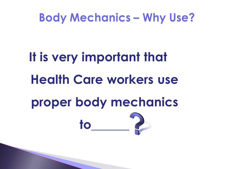 Body Mechanics – Why Use