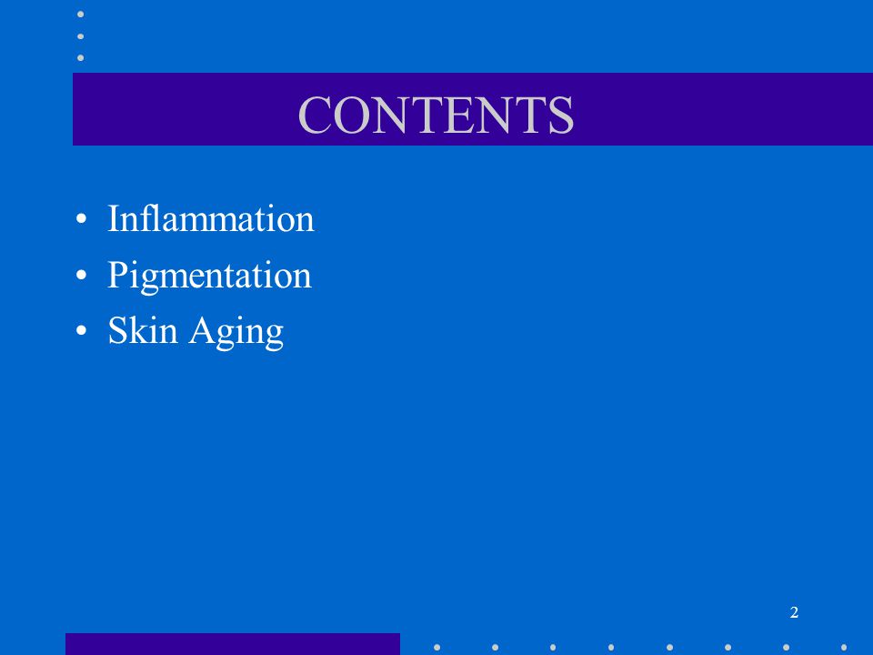 CONTENTS Inflammation Pigmentation Skin Aging