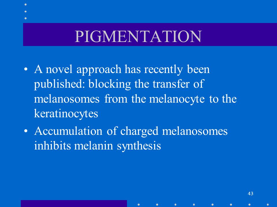 PIGMENTATION A novel approach has recently been published: blocking the transfer of melanosomes from the melanocyte to the keratinocytes.