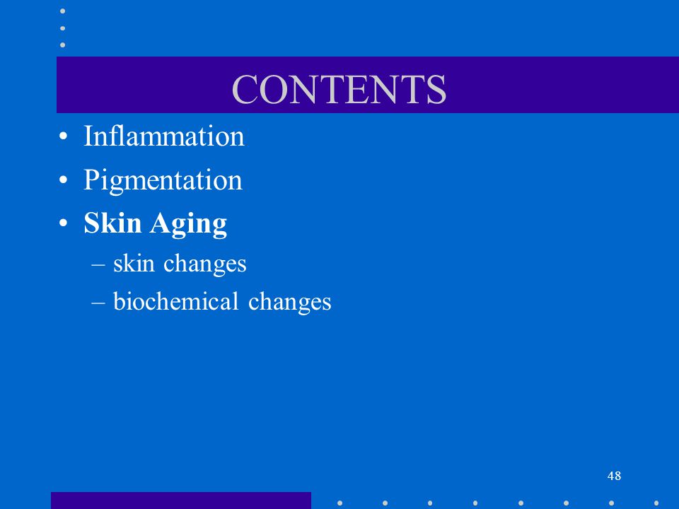 CONTENTS Inflammation Pigmentation Skin Aging skin changes