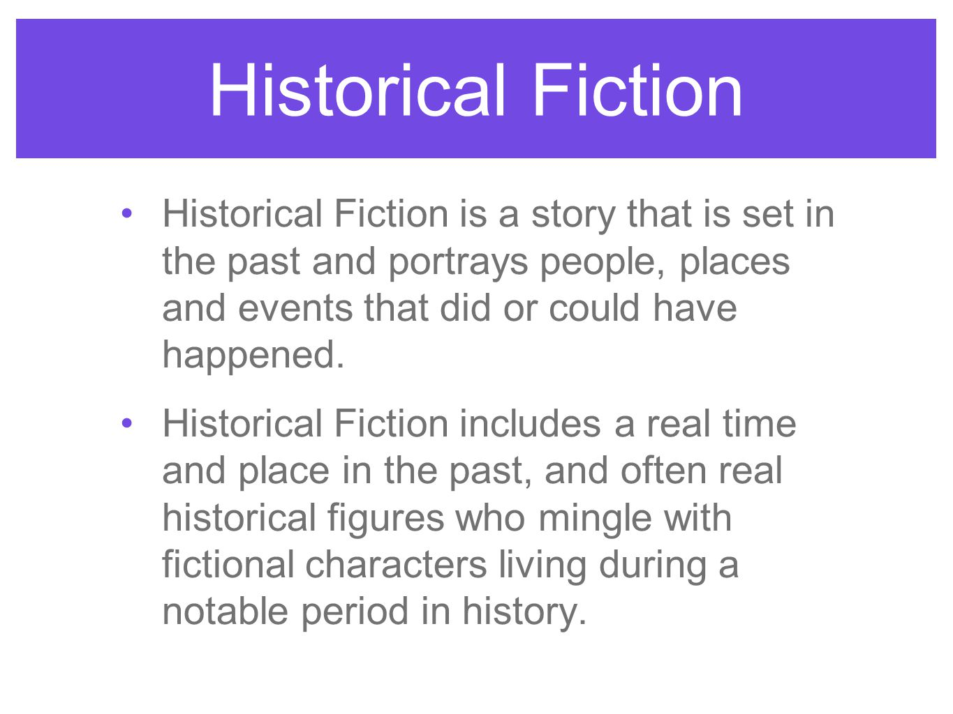 Historical Fiction Historical Fiction is a story that is set in the past and portrays people, places and events that did or could have happened.