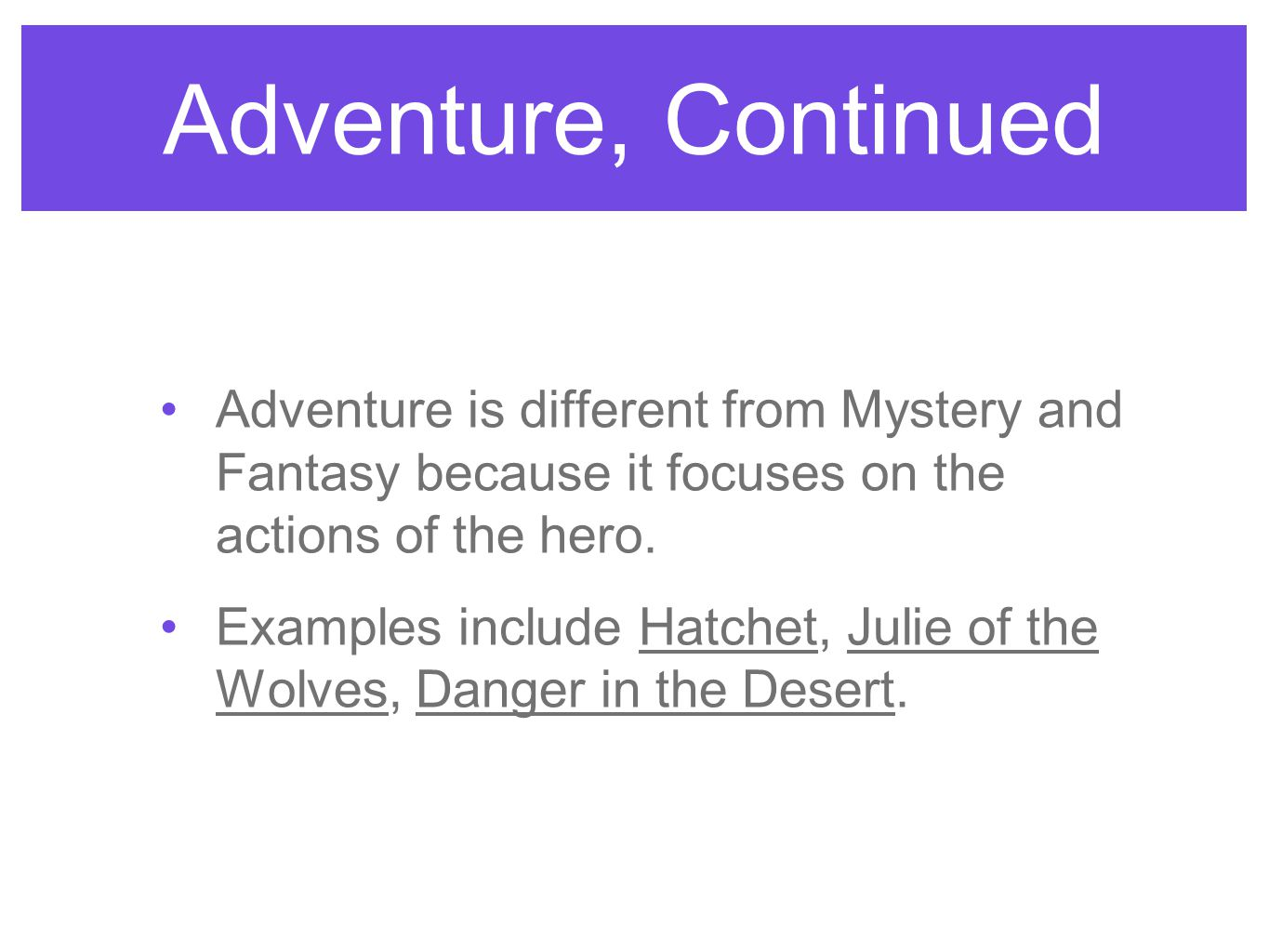 Adventure, Continued Adventure is different from Mystery and Fantasy because it focuses on the actions of the hero.