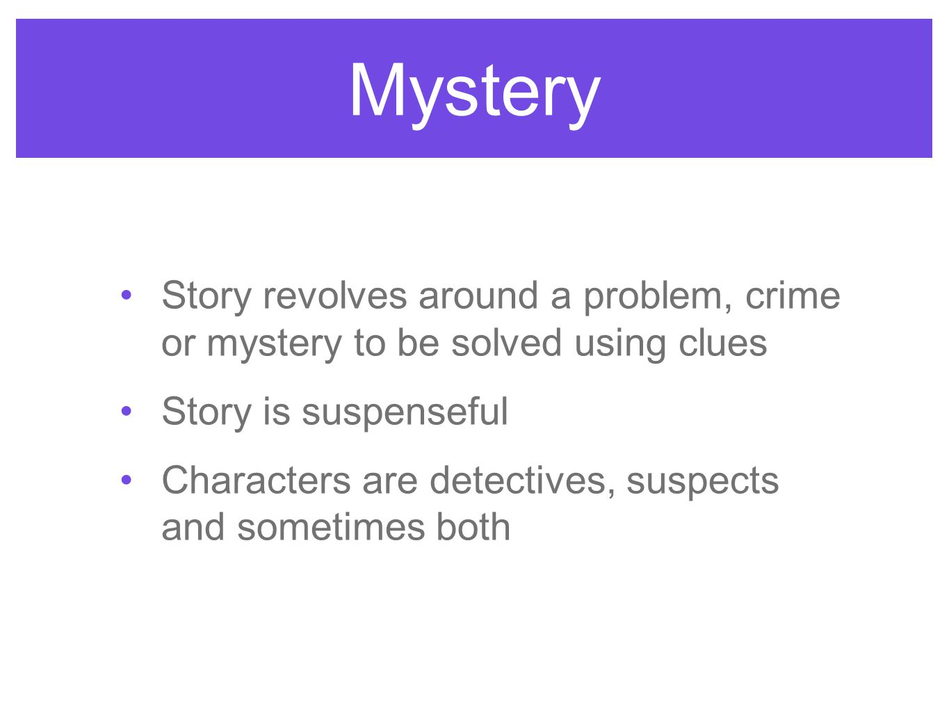 Mystery Story revolves around a problem, crime or mystery to be solved using clues. Story is suspenseful.