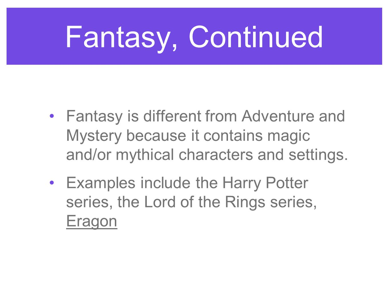 Fantasy, Continued Fantasy is different from Adventure and Mystery because it contains magic and/or mythical characters and settings.