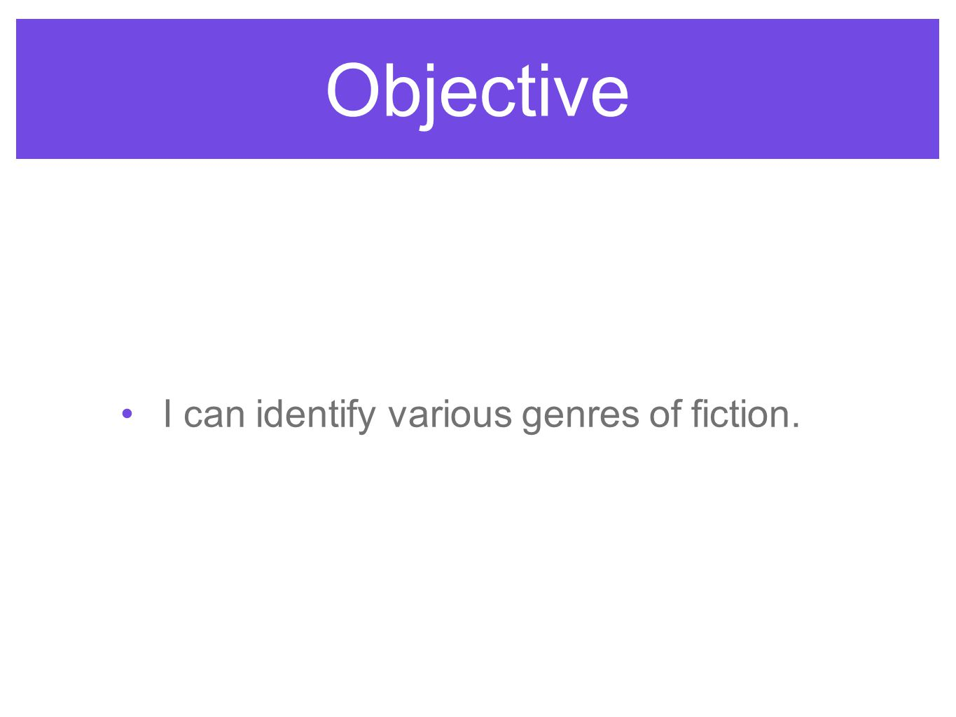 Objective I can identify various genres of fiction.