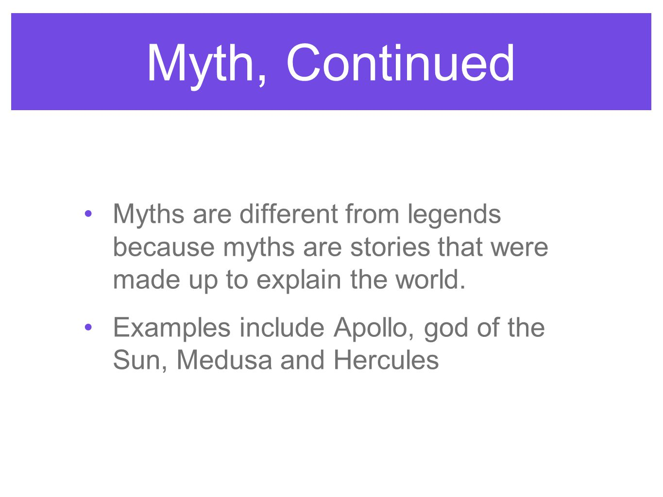 Myth, Continued Myths are different from legends because myths are stories that were made up to explain the world.