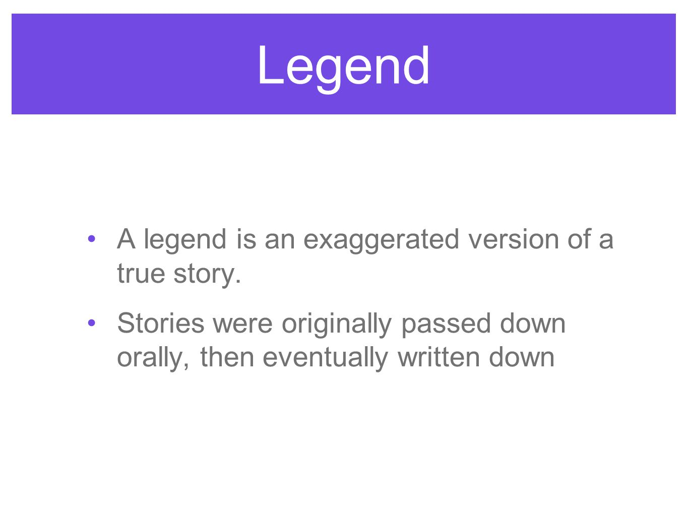 Legend A legend is an exaggerated version of a true story.