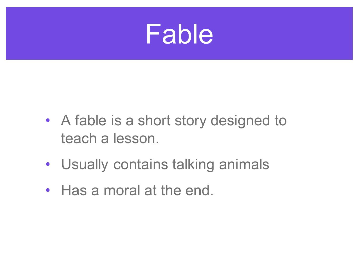 Fable A fable is a short story designed to teach a lesson.
