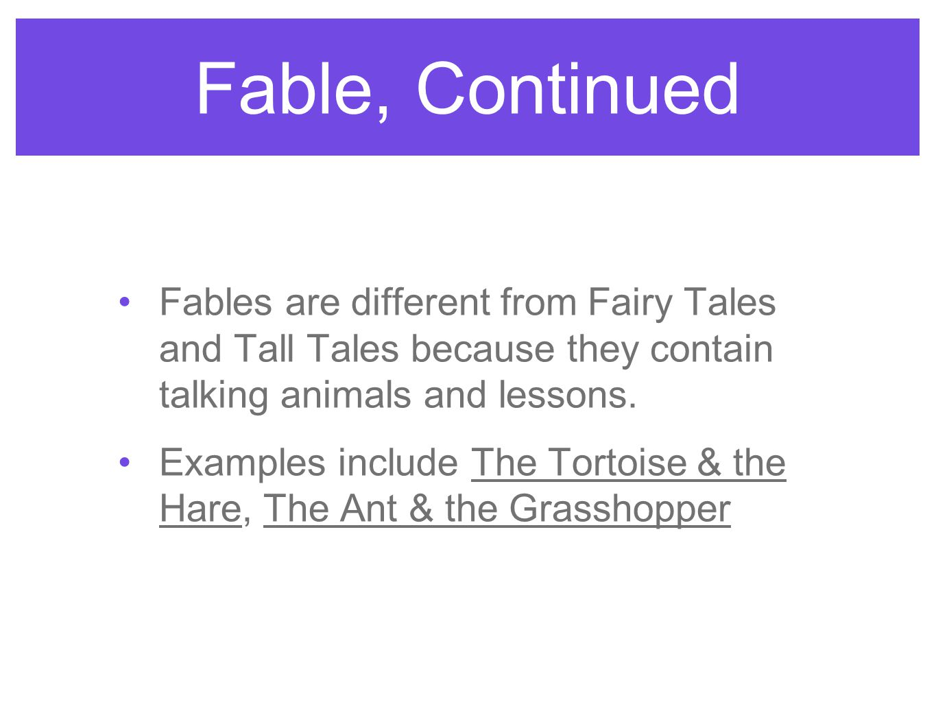 Fable, Continued Fables are different from Fairy Tales and Tall Tales because they contain talking animals and lessons.