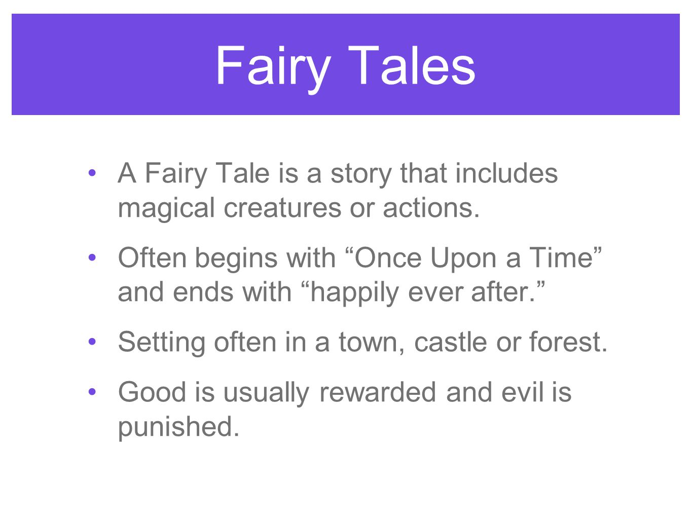 Fairy Tales A Fairy Tale is a story that includes magical creatures or actions.